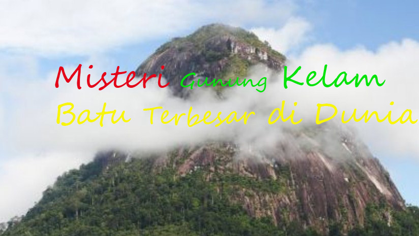 Sepenggal Kisah Misteri Gunung Kelam Kalimantan Barat