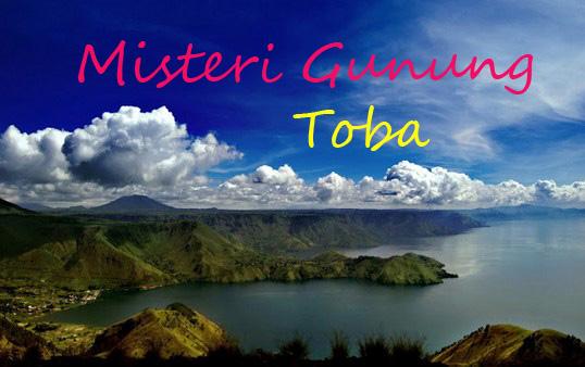 Misteri Gunung Toba: Letusan Supervolcano Gunung Toba Maha Dahsyat